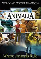 Animalia : [videorecording (DVD)] welcome to the kingdom.