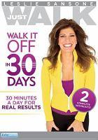 Leslie Sansone just walk. Walk if off in 30 days [videorecording (DVD)].