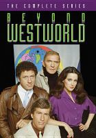 Beyond Westworld [videorecording (DVD)] : the complete series.