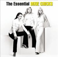 The essential Dixie Chicks [sound recording (CD)].