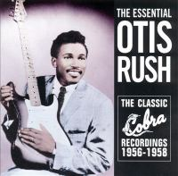 The essential Otis Rush [compact disc] : the classic Cobra recordings, 1956-1958.