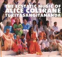 The ecstatic music of Alice Coltrane Turiyasangitananda [compact disc]