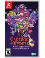 Cadence of Hyrule [electronic resource] : Crypt of the NecroDancer Featuring The Legend of Zelda.