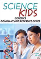 Genetics, Dominant and Recessive Genes