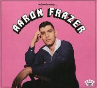 Introducing... Aaron Frazer