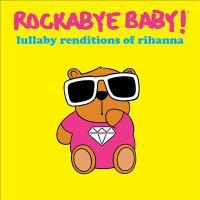 Rockabye Baby! Lullaby Renditions of Rihanna