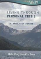 Living Through Personal Crisis$h[videorecording (DVD)] : Rebuilding Life After Loss /$cwith Dr. Ann Kaiser Stearns ; A Production of Detroit Public Television ; Directed by Toby Cunningham; Produced by Josette Marano