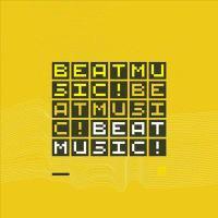 Beat Music! Beat Music! Beat Music!