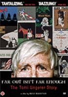 Far out isn't far enough : the Tomi Ungerer story