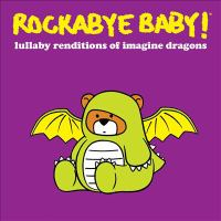 Rockabye baby!: Lullaby renditions of Imagine Dragons