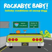 Rockabye baby!: Lullaby renditions of Snoop Dogg