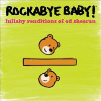 Rockabye baby!: Lullaby renditions of Ed Sheeran