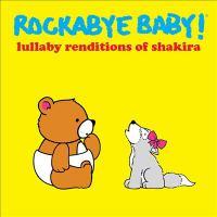 Rockabye baby!: Lullaby renditions of Shakira