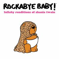 Rockabye baby!: Lullaby renditions of Shania Twain
