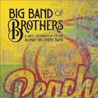 Big Band of Brothers: A Jazz Celebration of the Allman Brothers Band