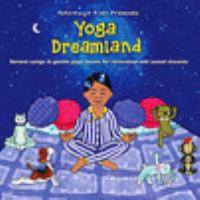 Yoga Dreamland: Serene Songs & Gentle Yoga Poses For Relaxation And Sweet Dreams