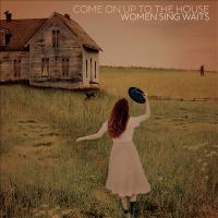 COME ON UP TO THE HOUSE: WOMEN SING WAITS (CD)