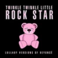 Twinkle twinkle little rock star: lullaby versions of Beyoncé