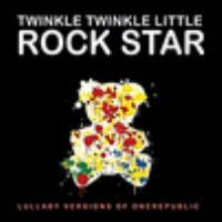 Twinkle twinkle little rock star: lullaby versions of OneRepublic