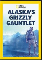 Alaska's Grizzly gauntlet. Season 1