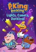 P. King Duckling. Lights, camera, duckling!