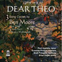 MOORE, B.: Vocal Music (Dear Theo - 3 Song Cycles) (Appleby, S. Phillips, Polegato)