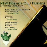 Piano Recital: Price, Deon Nielsen - PRICE, D.N. / DEBUSSY, C. / CHOPIN, F. (New Friends / Old Friends)