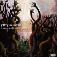 MUMFORD, J.: Through A Stillness Brightening / An Expanding Distance of Multiple Voices / in Forests of Evaporating Dawns (Cuckson, Avalon Quartet)
