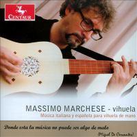Vihuela De Mano Recital: Marchese, Massimo - SPINACINO, F. / MUDARRA, A. / MILAN, L. / MILANO, F. Da (Si Amores Me Han De Matar)