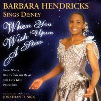 HENDRICKS, Barbara: When You Wish Upon A Star (Barbara Hendricks Sings Disney)