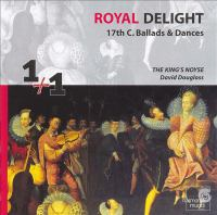 ROYAL DELIGHT - 17th Century Ballads and Dances (The King's Noyse, Douglass)