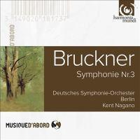 BRUCKNER, A.: Symphony No. 3 (original 1873 Version, Ed. L. Nowak) (Deutsches Symphonie Orchester Berlin, K. Nagano)