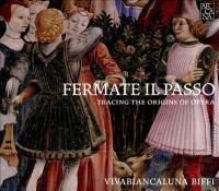 FERMATE IL PASSO - Tracing the Origins of Opera (Biffi)