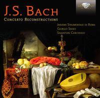 BACH, J.S.: Concerto Reconstructions (Insieme Strumentale Di Roma, Sasso)