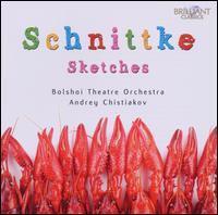 SCHNITTKE, A.: Sketches [Ballet] (Bolshoi Theatre Orchestra, Chistiakov)