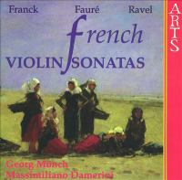 FRANCK, C.: Violin Sonata / FAURE, G.: Violin Sonata No. 1 / RAVEL, M.: Violin Sonata, Op. Posth. (French Violin Sonatas) (Monch, Damerini)