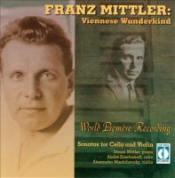 MITTLER, F.: Cello Sonata in G Major / Violin Sonata in D Major (Viennese Wunderkind) (Meshibovsky, Emelianoff, Mittler)