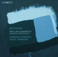 BEETHOVEN, L. Van: Late Quartets (arr. T. Tønnesen for Orchestra) (Camerata Nordica, Tønnesen)