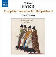 BYRD, W.: Fantasias for Harpsichord (Complete) (G. Wilson)