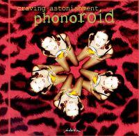 PHONOROID: Craving Astonishment