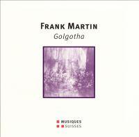 MARTIN, F.: Golgotha [Oratorio] (Locher, Romei, Brodard, Berlin Symphony, Koch)