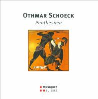 SCHOECK, O.: Penthesilea [Opera] (Naef, Behle, Reinhard, Czech Philharmonic Choir, Brno, Basel Symphony, Venzago)