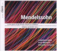 MENDELSSOHN, Felix: Violin Concerto in D Minor / String Quintet No. 2 (version for String Orchestra) (Weithaas, Lonquich, Camerata Bern)