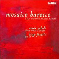 Oboe and Organ Recital: Zoboli, Omar / Fasolis, Diego - BACH, J.S. / MARCELLO, A. / VIVALDI, A. / HANDEL, G.F.  (Mosaico Barocco)