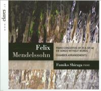 MENDELSSOHN, Felix: Piano Concertos Nos. 1 and 2 / Songs Without Words (arr. C. Garben for Piano and String Quintet) (Fumiko Shiraga, Nathan Quartet)