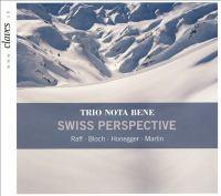 Chamber Music - RAFF, J. / BLOCH, E. / HONEGGER, A. / MARTIN, F. (Swiss Perspective) (Trio Nota Bene)