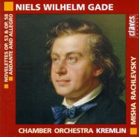 GADE, N.W.: Novelettes, Opp. 53 and 58 / Andante and Allegro (Kremlin Chamber Orchestra, Rachlevsky)