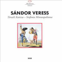 "VERESS, S.: Térszili Katicza / Symphony No. 2, ""Sinfonia Minneapolitana"" (Miskolc North Hungarian Symphony, Meszaros)"