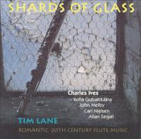 Flute Recital: Lane, Tim - GUBAIDULINA, S. / SEGALL, A. / MELBY, J. / IVES, C. / NIELSEN, C. (Shards Of Glass)