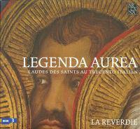 LEGENDS AUREA - Laudes Des Saints Au Trecento Italien (La Reverdie)